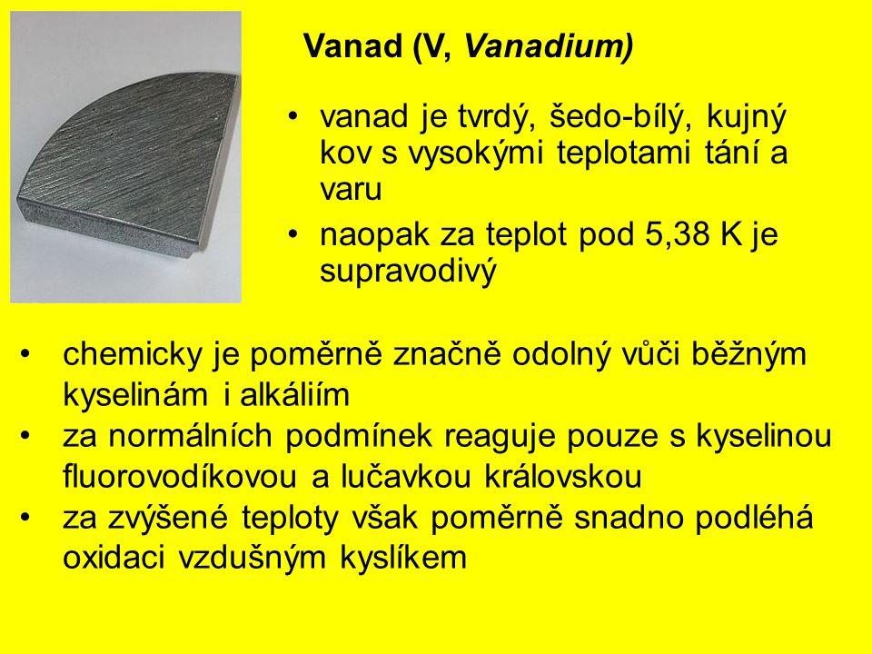 Vanad (V, Vanadium) vanad je tvrdý, šedo-bílý, kujný kov s vysokými teplotami tání a varu naopak za teplot pod 5,38 K je supravodivý chemicky je poměr