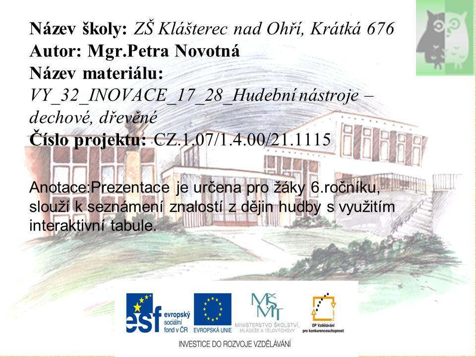 Název školy: ZŠ Klášterec nad Ohří, Krátká 676 Autor: Mgr.Petra Novotná Název materiálu: VY_32_INOVACE_17_28_Hudební nástroje – dechové, dřevěné Číslo