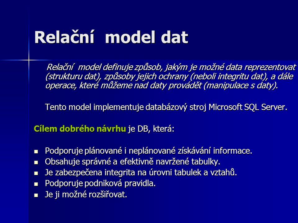 Relační model dat Relační model definuje způsob, jakým je možné data reprezentovat (strukturu dat), způsoby jejich ochrany (neboli integritu dat), a dále operace, které můžeme nad daty provádět (manipulace s daty).