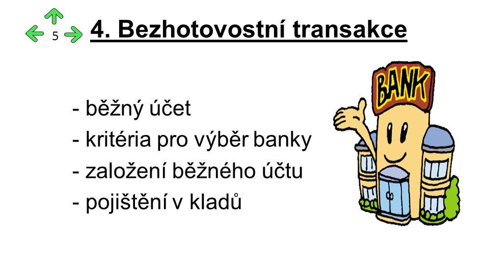 - běžný účet - kritéria pro výběr banky - založení běžného účtu - pojištění v kladů 4.