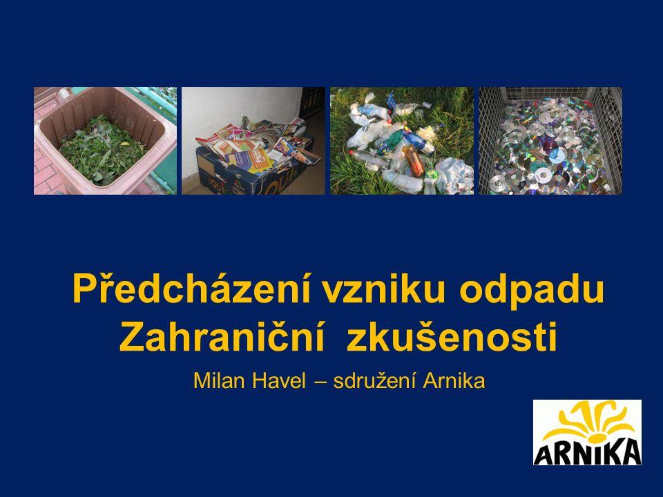 Předcházení vzniku odpadu Zahraniční zkušenosti Milan Havel – sdružení Arnika