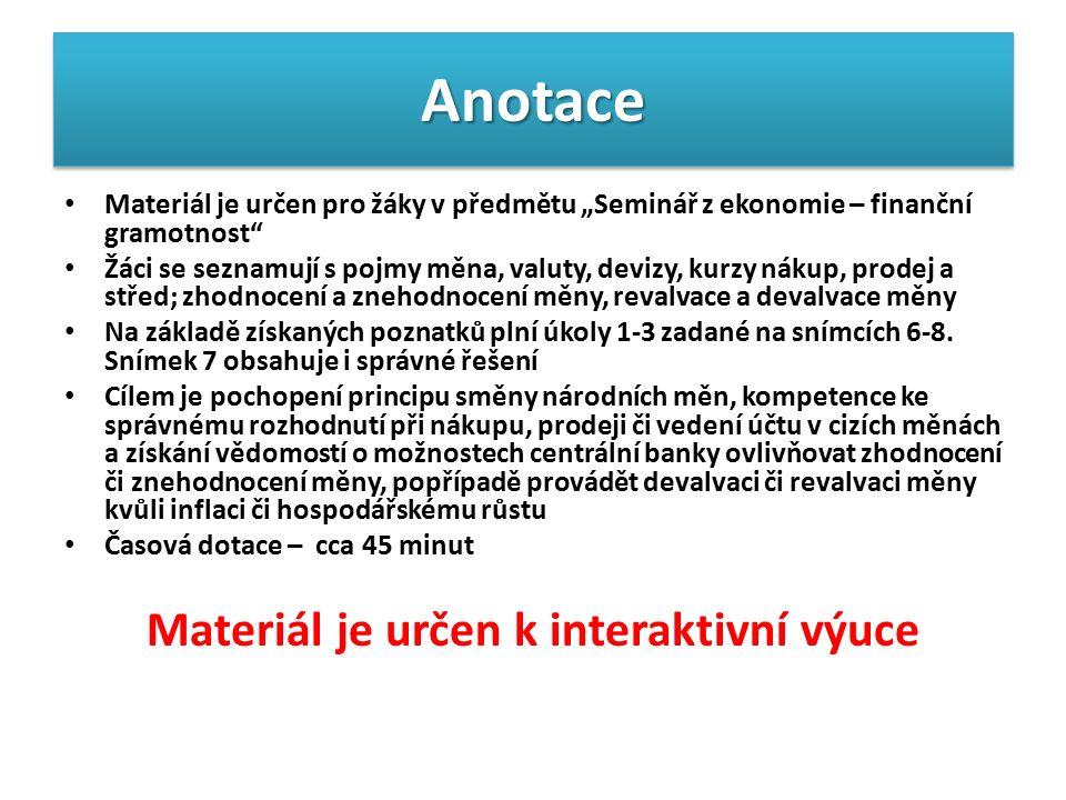 """AnotaceAnotace Materiál je určen pro žáky v předmětu """"Seminář z ekonomie – finanční gramotnost"""" Žáci se seznamují s pojmy měna, valuty, devizy, kurzy"""