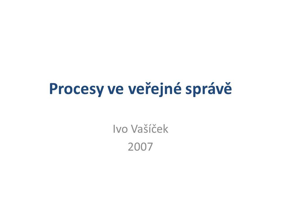 Procesy ve veřejné správě Ivo Vašíček 2007