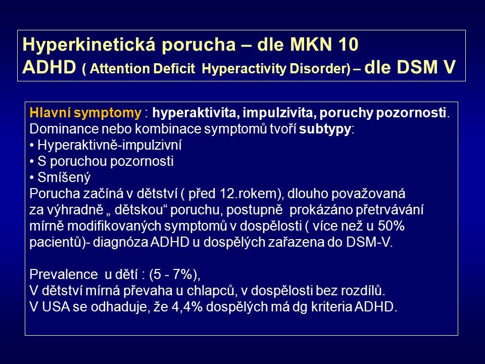 Hyperkinetická porucha – dle MKN 10 ADHD ( Attention Deficit Hyperactivity Disorder) – dle DSM V Hlavní symptomy : hyperaktivita, impulzivita, poruchy pozornosti.
