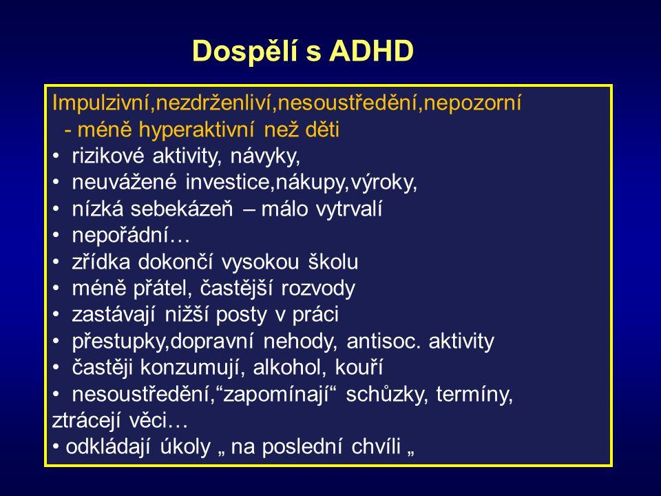 ADHD je neurovývojová porucha Abnormní vývoj neuronálních sítí Abnormní neurotransmise neuromediátorů významných pro kognitivní funkce (dopamin,noradrenalin…) Kognitivně-behaviorální dysfunkce, různé neuropsychologické deficity í Genetický podklad Hledány dysfunkční varianty genů kódujících neurovývojový proces a různé neurotransmise (DRD4,DAT1?) Prenatální, perinatální a postnatální inzulty Modulující vliv prostředí