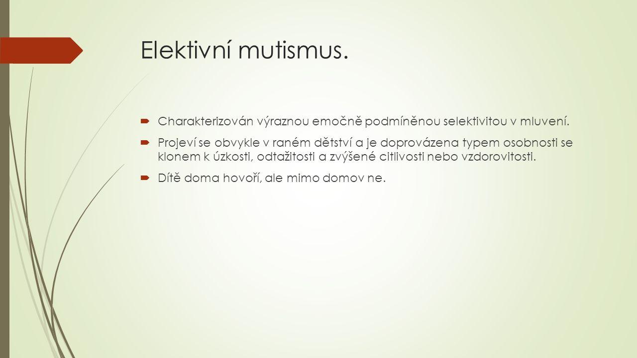 Elektivní mutismus.  Charakterizován výraznou emočně podmíněnou selektivitou v mluvení.