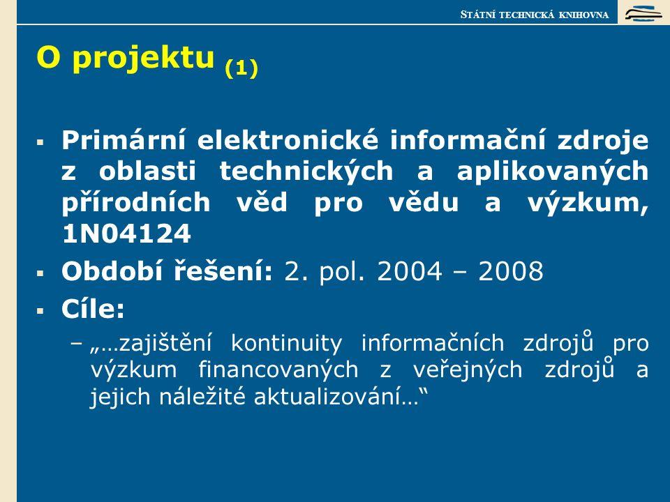S TÁTNÍ TECHNICKÁ KNIHOVNA O projektu (2)  Okruhy řešení k dosažení cíle: –Sjednání co nepříznivějších podmínek konsorcionálních licencí pro zpřístupnění elektronických informačních zdrojů (splněno v roce 2004)..