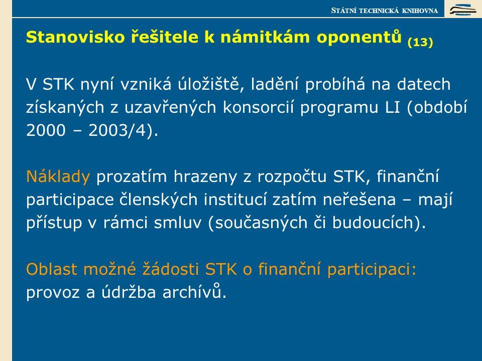S TÁTNÍ TECHNICKÁ KNIHOVNA Stanovisko řešitele k námitkám oponentů (13) V STK nyní vzniká úložiště, ladění probíhá na datech získaných z uzavřených konsorcií programu LI (období 2000 – 2003/4).
