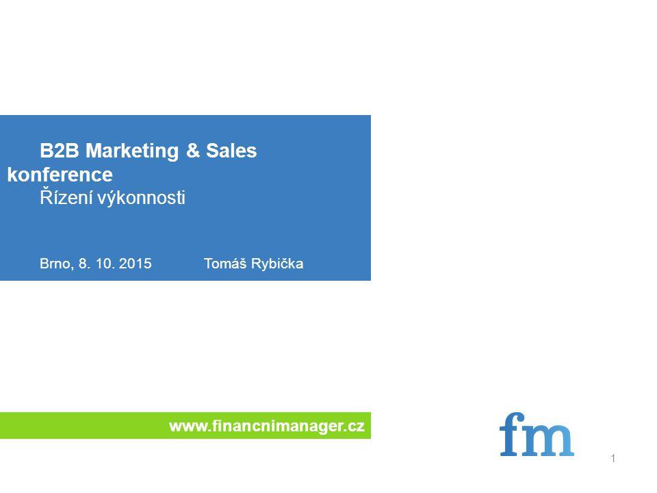 www.financnimanager.cz 1 B2B Marketing & Sales konference Řízení výkonnosti Brno, 8.