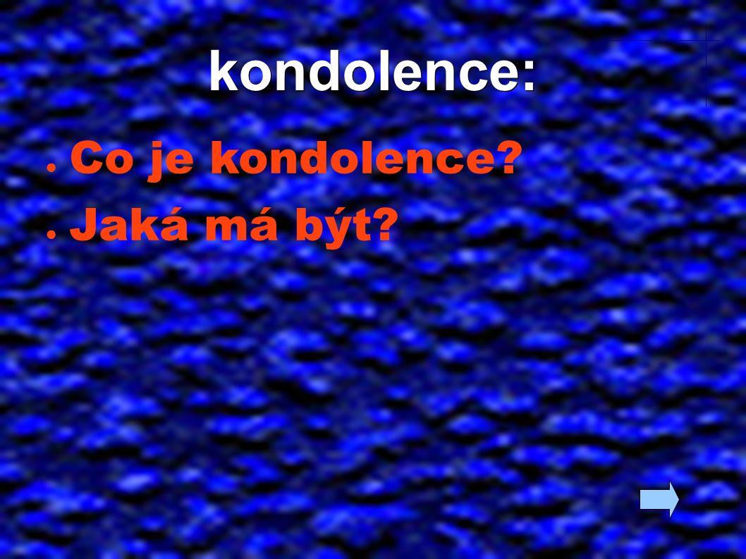 kondolence: ● Co je kondolence? ● Jaká má být?