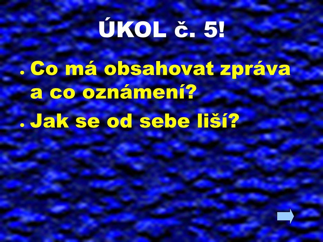 ÚKOL č. 5! ● Co má obsahovat zpráva a co oznámení? ● Jak se od sebe liší?
