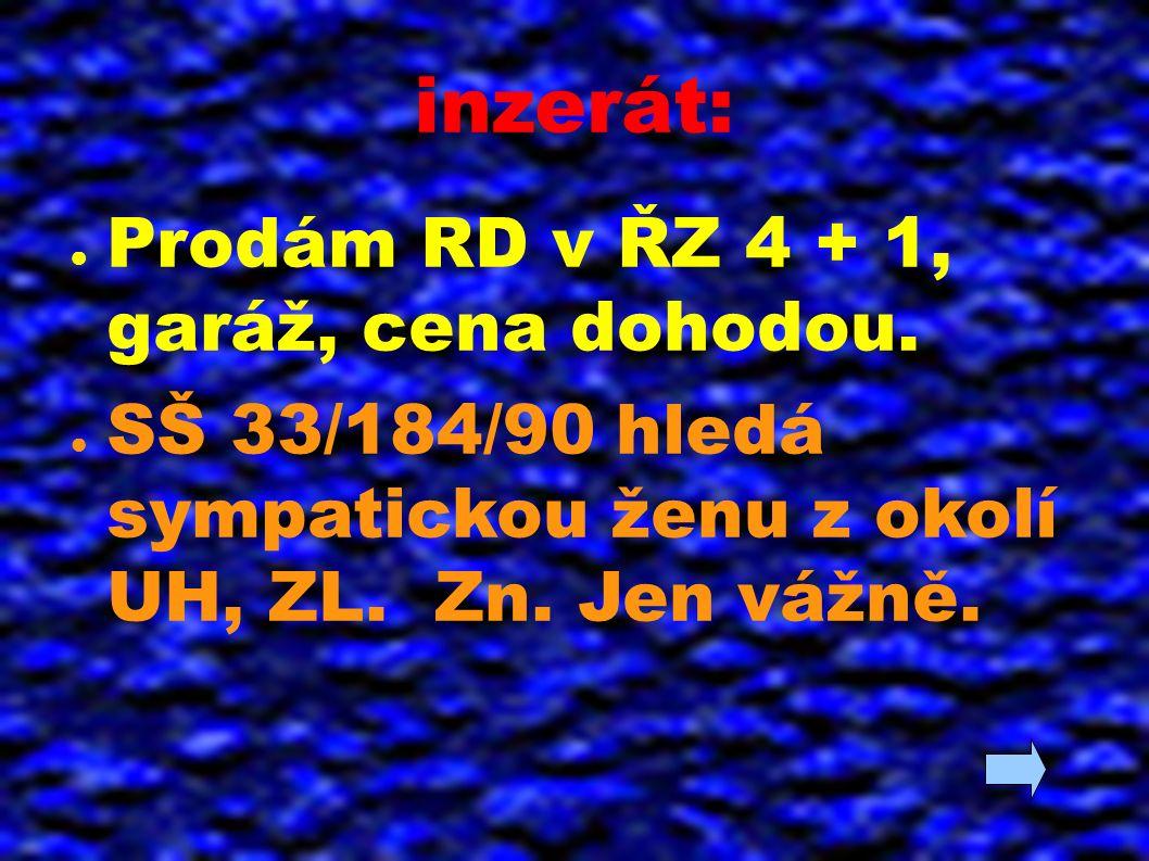 inzerát: ● Prodám RD v ŘZ 4 + 1, garáž, cena dohodou.