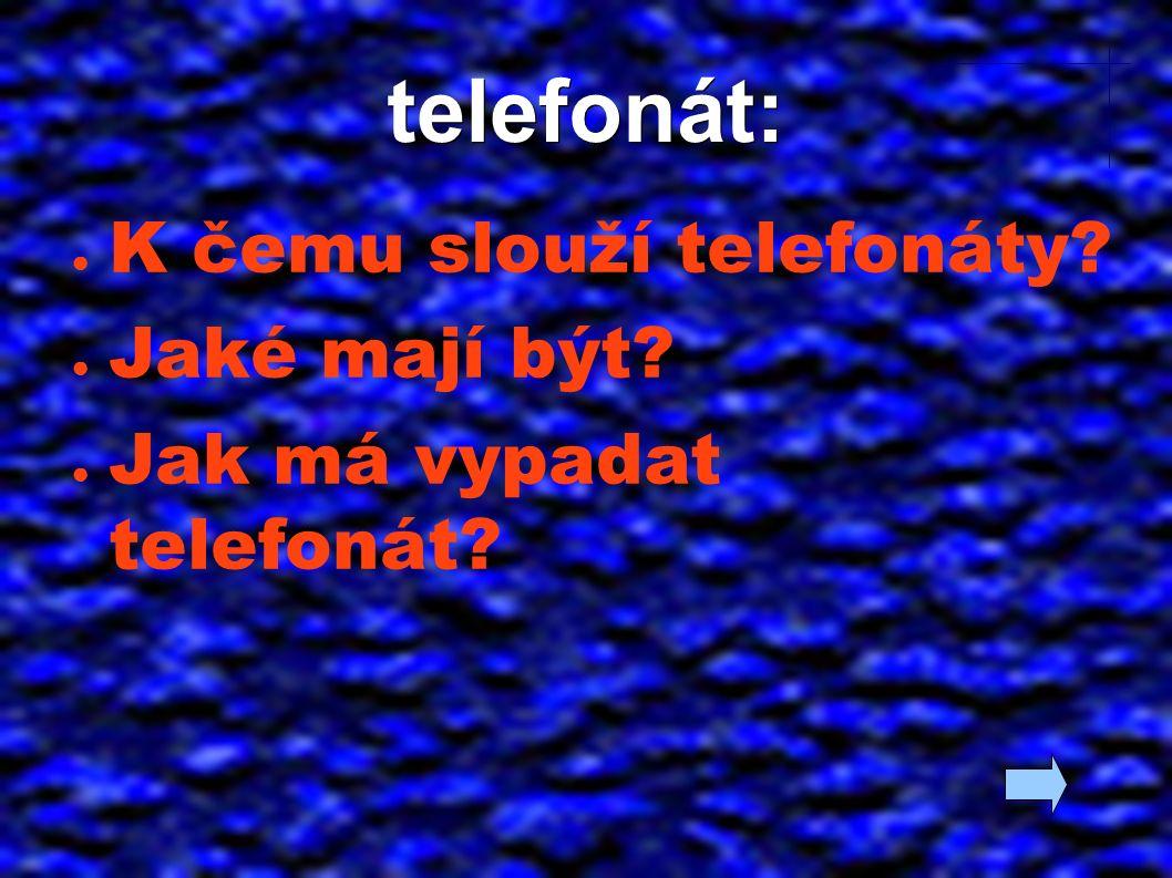 telefonát: ● K čemu slouží telefonáty? ● Jaké mají být? ● Jak má vypadat telefonát?