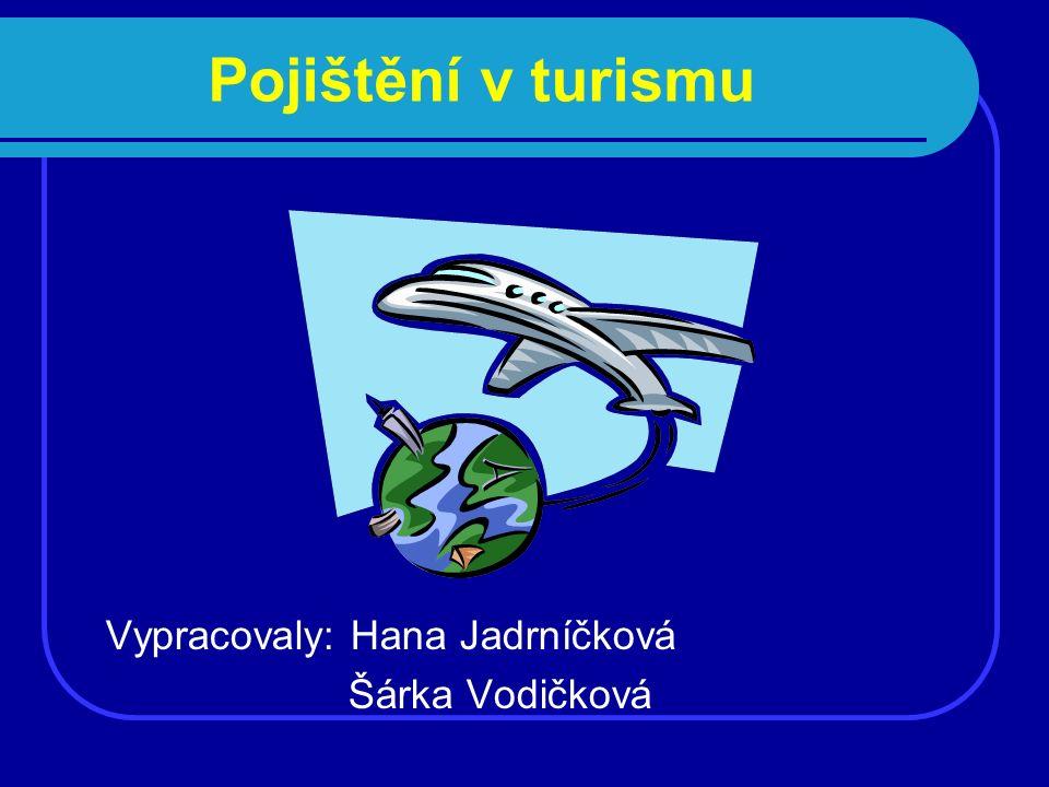 Pojištění v turismu Vypracovaly: Hana Jadrníčková Šárka Vodičková