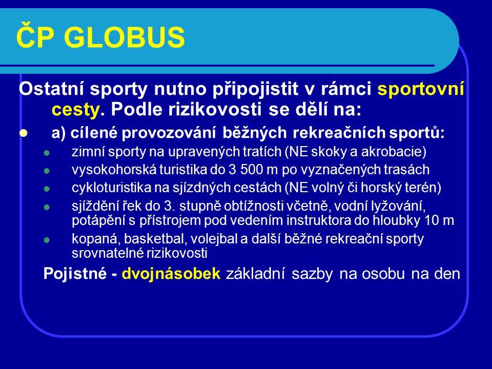 ČP GLOBUS Ostatní sporty nutno připojistit v rámci sportovní cesty. Podle rizikovosti se dělí na: a) cílené provozování běžných rekreačních sportů: zi