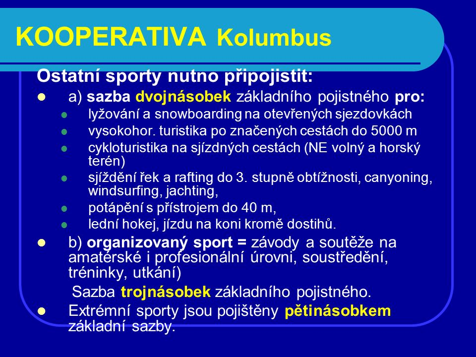 KOOPERATIVA Kolumbus Ostatní sporty nutno připojistit: a) sazba dvojnásobek základního pojistného pro: lyžování a snowboarding na otevřených sjezdovkách vysokohor.