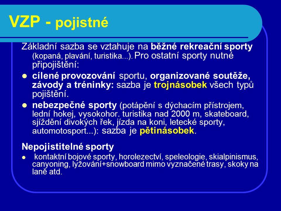 Základní sazba se vztahuje na běžné rekreační sporty (kopaná, plavání, turistika...). Pro ostatní sporty nutné připojištění: cílené provozování sportu
