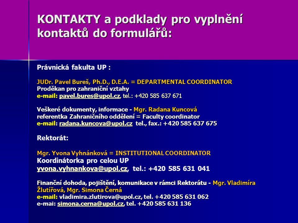 KONTAKTY a podklady pro vyplnění kontaktů do formulářů: JUDr. Pavel Bureš, Ph.D., D.E.A. = DEPARTMENTAL COORDINATOR Proděkan pro zahraniční vztahy e-m