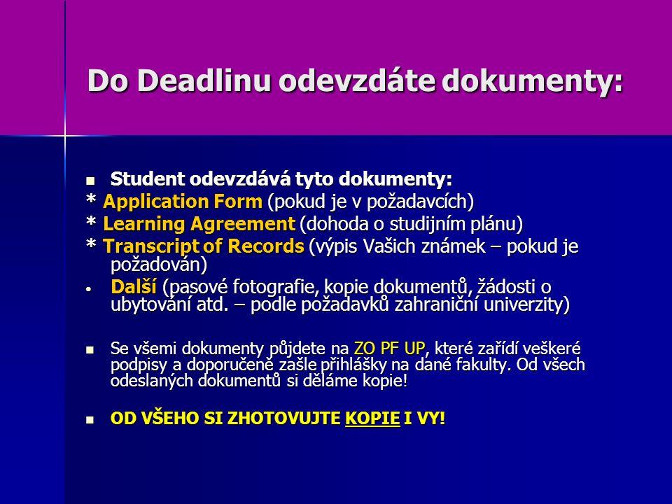 Do Deadlinu odevzdáte dokumenty: Student odevzdává tyto dokumenty: Student odevzdává tyto dokumenty: * Application Form (pokud je v požadavcích) * Lea