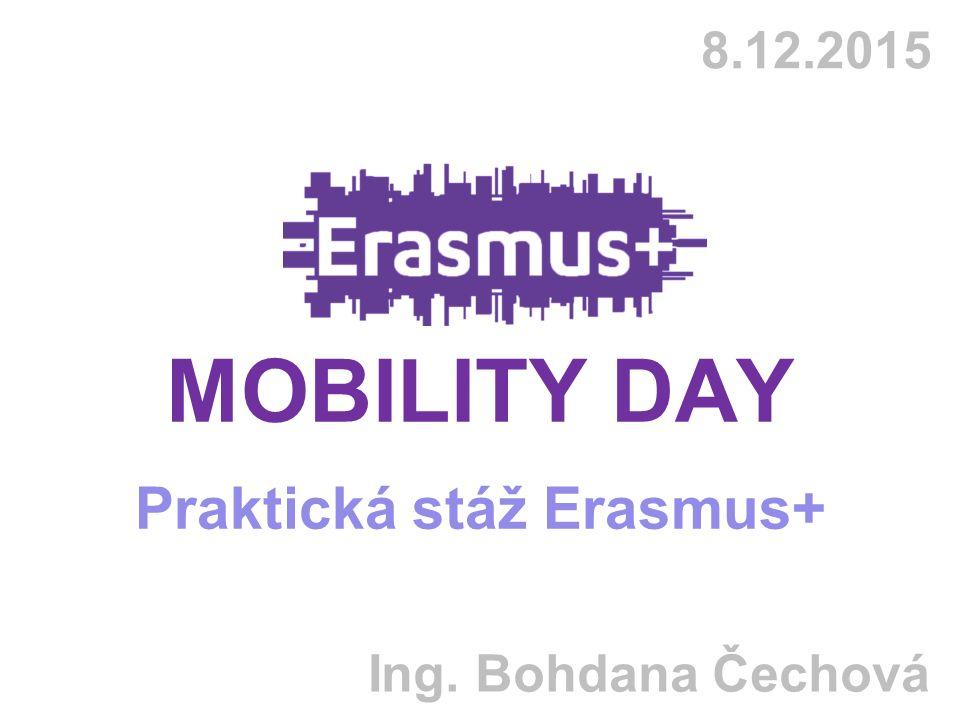 8.12.2015 MOBILITY DAY Praktická stáž Erasmus+ Ing. Bohdana Čechová
