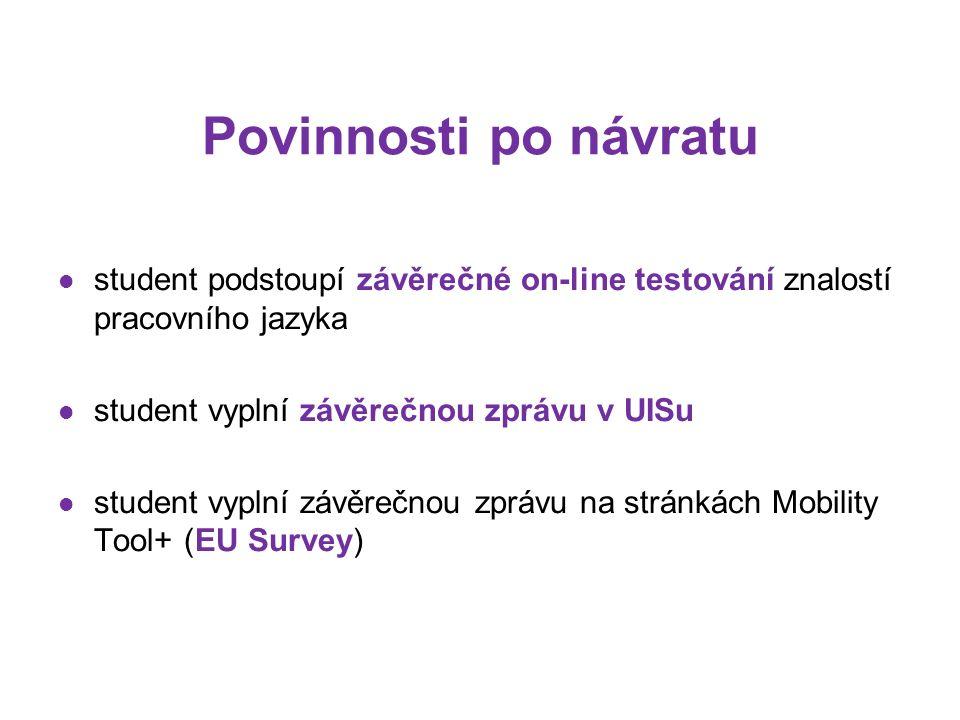 Povinnosti po návratu student podstoupí závěrečné on-line testování znalostí pracovního jazyka student vyplní závěrečnou zprávu v UISu student vyplní závěrečnou zprávu na stránkách Mobility Tool+ (EU Survey)