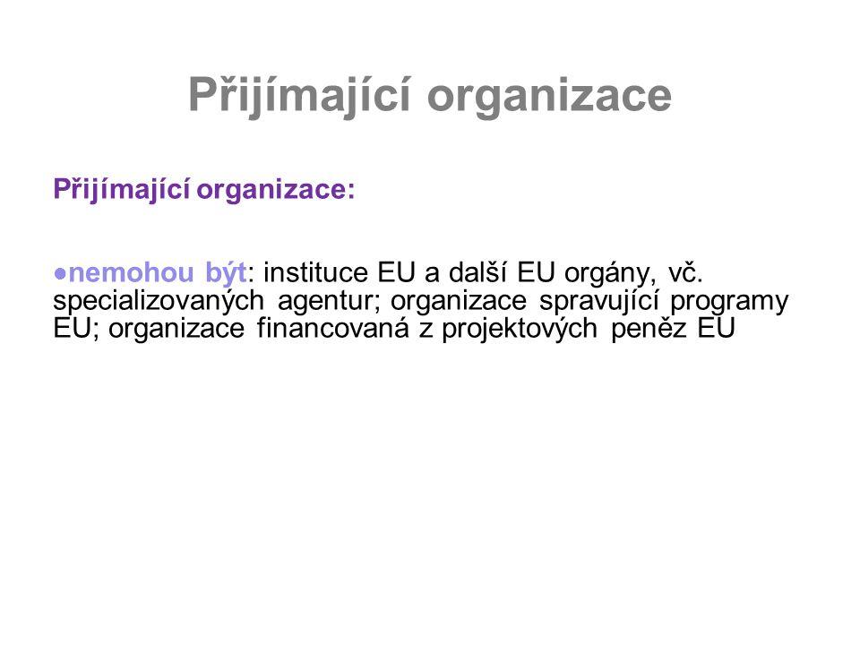 Přijímající organizace: nemohou být: instituce EU a další EU orgány, vč.