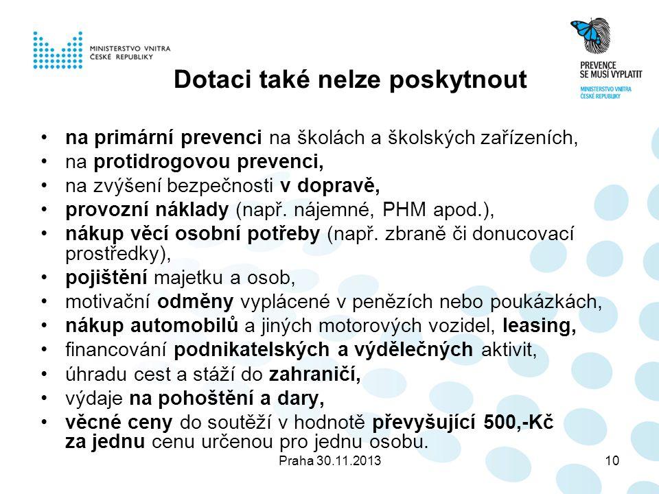 Praha 30.11.201310 Dotaci také nelze poskytnout na primární prevenci na školách a školských zařízeních, na protidrogovou prevenci, na zvýšení bezpečnosti v dopravě, provozní náklady (např.