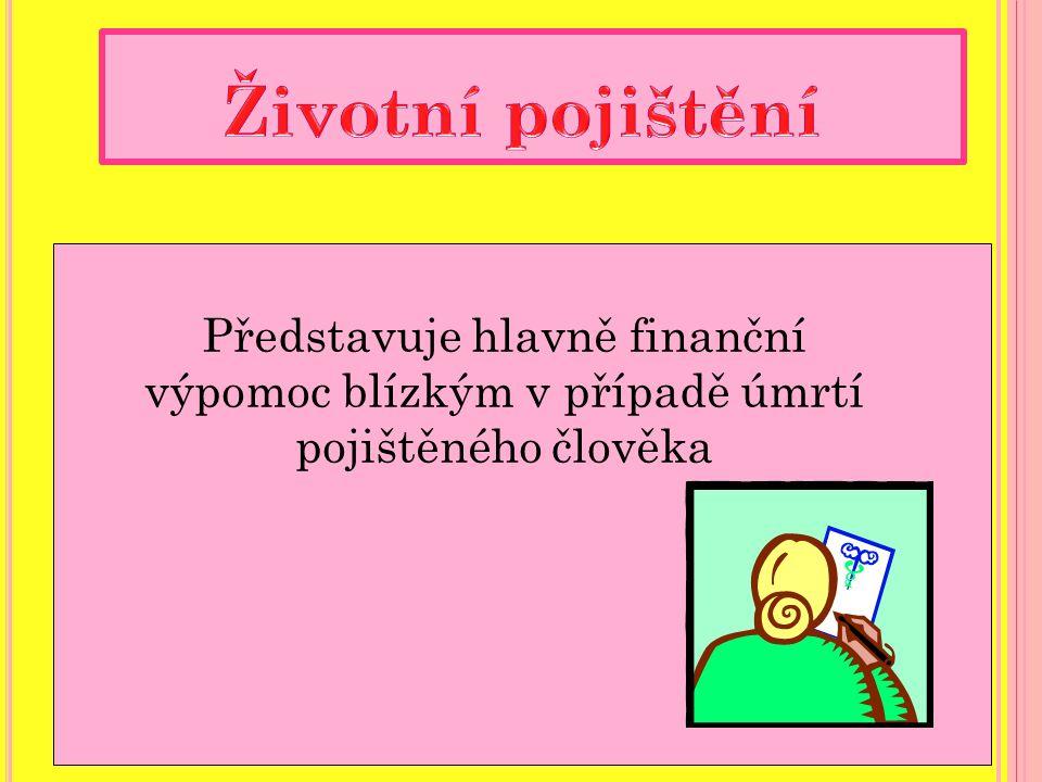Představuje hlavně finanční výpomoc blízkým v případě úmrtí pojištěného člověka