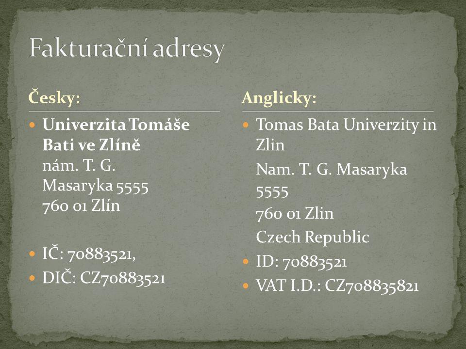 Česky: Univerzita Tomáše Bati ve Zlíně nám. T. G. Masaryka 5555 760 01 Zlín IČ: 70883521, DIČ: CZ70883521 Tomas Bata Univerzity in Zlin Nam. T. G. Mas