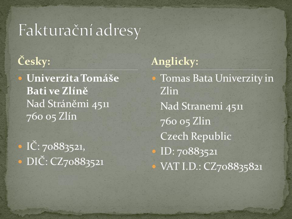 Česky: Univerzita Tomáše Bati ve Zlíně Nad Stráněmi 4511 760 05 Zlín IČ: 70883521, DIČ: CZ70883521 Tomas Bata Univerzity in Zlin Nad Stranemi 4511 760