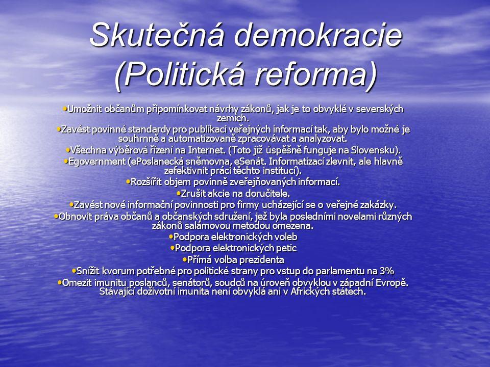Skutečná demokracie (Politická reforma) Umožnit občanům připomínkovat návrhy zákonů, jak je to obvyklé v severských zemích.