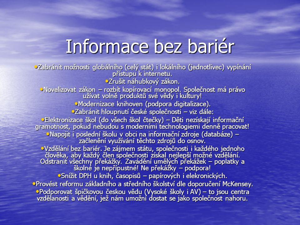 Informace bez bariér Zabránit možnosti globálního (celý stát) i lokálního (jednotlivec) vypínání přístupu k internetu.