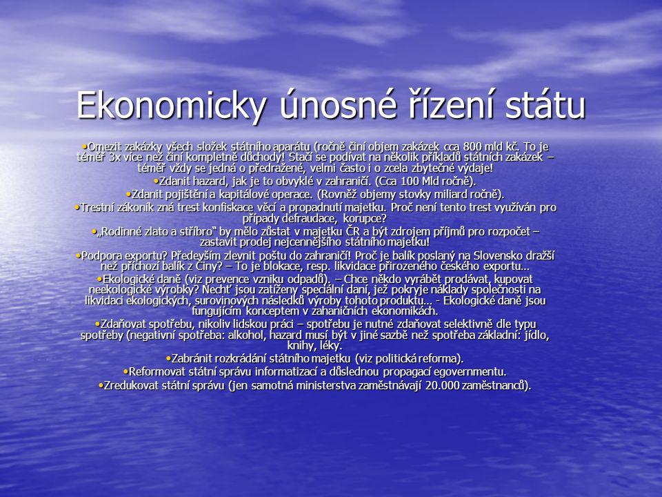 Ekonomicky únosné řízení státu Omezit zakázky všech složek státního aparátu (ročně činí objem zakázek cca 800 mld kč.