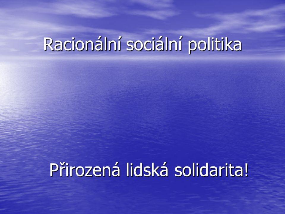 Racionální sociální politika Přirozená lidská solidarita!
