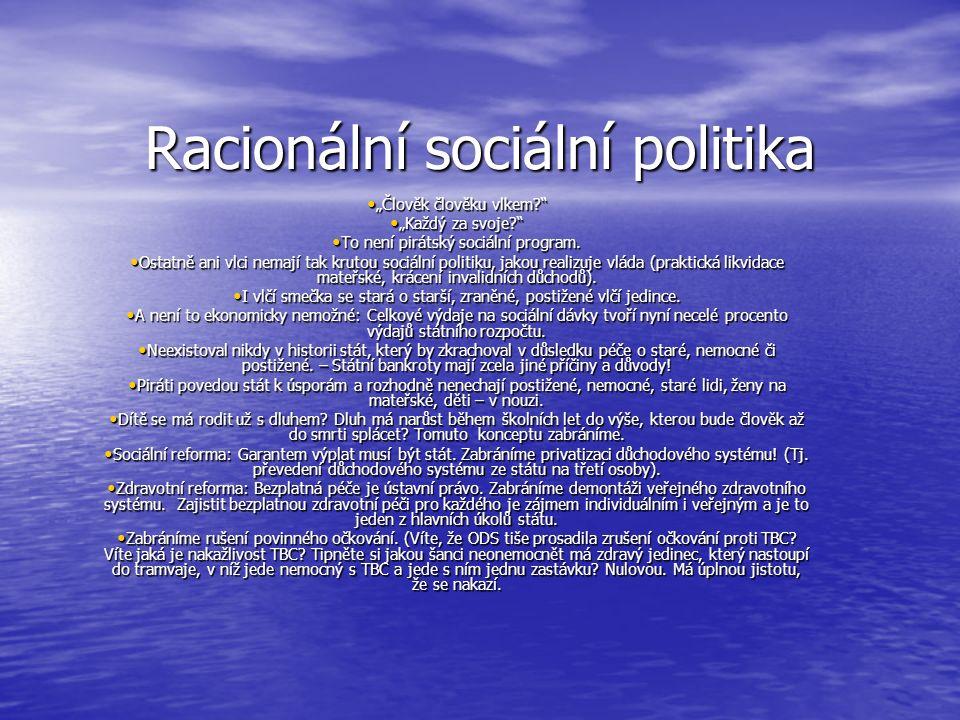 """Racionální sociální politika """"Člověk člověku vlkem """"Člověk člověku vlkem """"Každý za svoje """"Každý za svoje To není pirátský sociální program."""