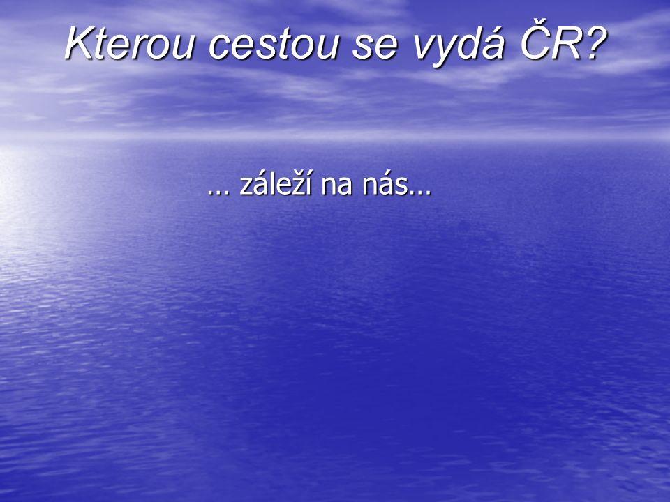 Kterou cestou se vydá ČR … záleží na nás…