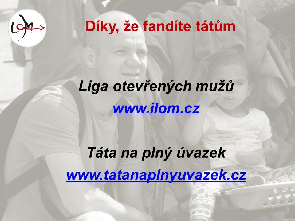 Díky, že fandíte tátům Liga otevřených mužů www.ilom.cz Táta na plný úvazek www.tatanaplnyuvazek.cz