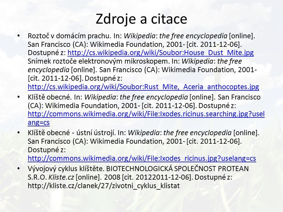 Zdroje a citace Roztoč v domácím prachu. In: Wikipedia: the free encyclopedia [online]. San Francisco (CA): Wikimedia Foundation, 2001- [cit. 2011-12-