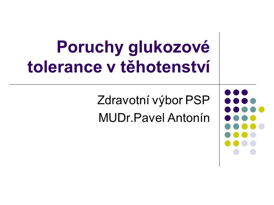 Těhotenství=diabetogenní stav 95–97 % žen udrží v průběhu gravidity normální glukozovou toleranci 3-5% porucha gluk.tolerance /v České republice 2500-3000 žen ročně/