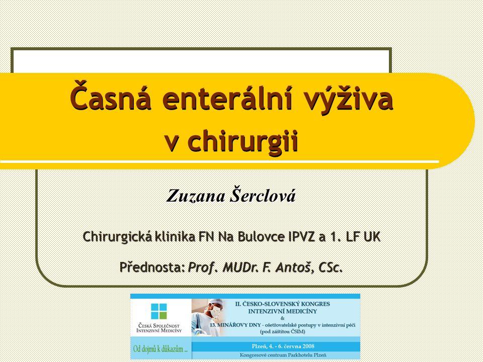 Časná enterální výživa v chirurgii Zuzana Šerclová Chirurgická klinika FN Na Bulovce IPVZ a 1.
