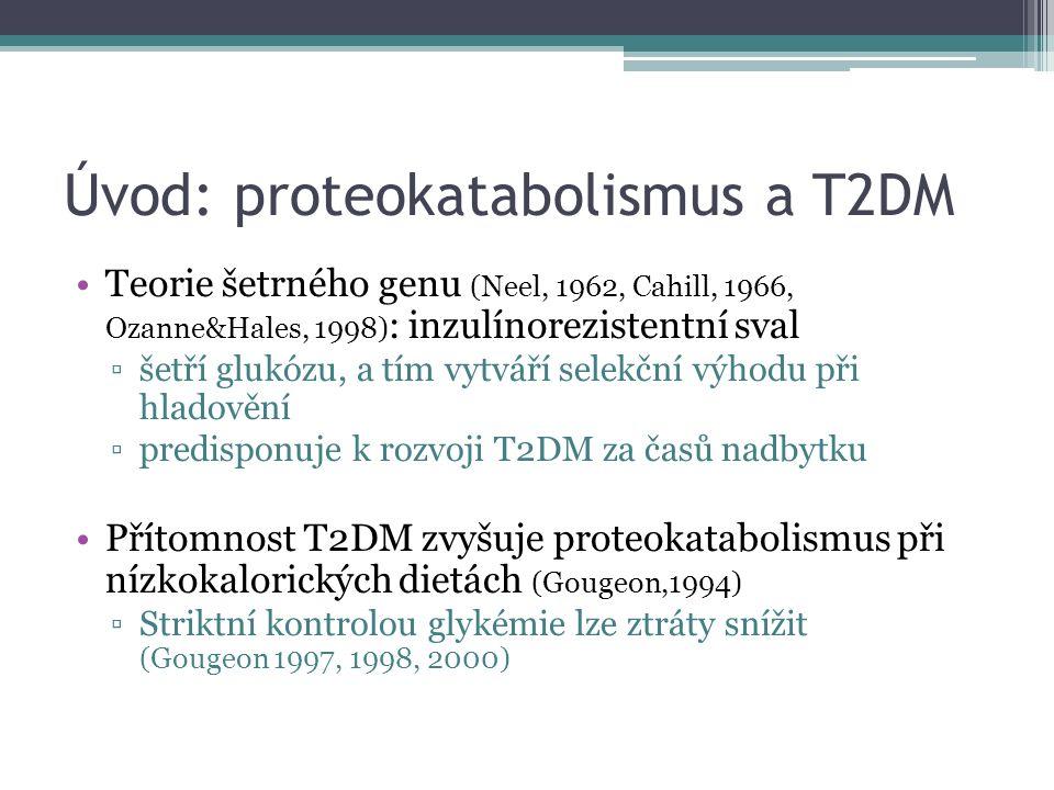 Úvod: proteokatabolismus a T2DM Teorie šetrného genu (Neel, 1962, Cahill, 1966, Ozanne&Hales, 1998) : inzulínorezistentní sval ▫šetří glukózu, a tím v