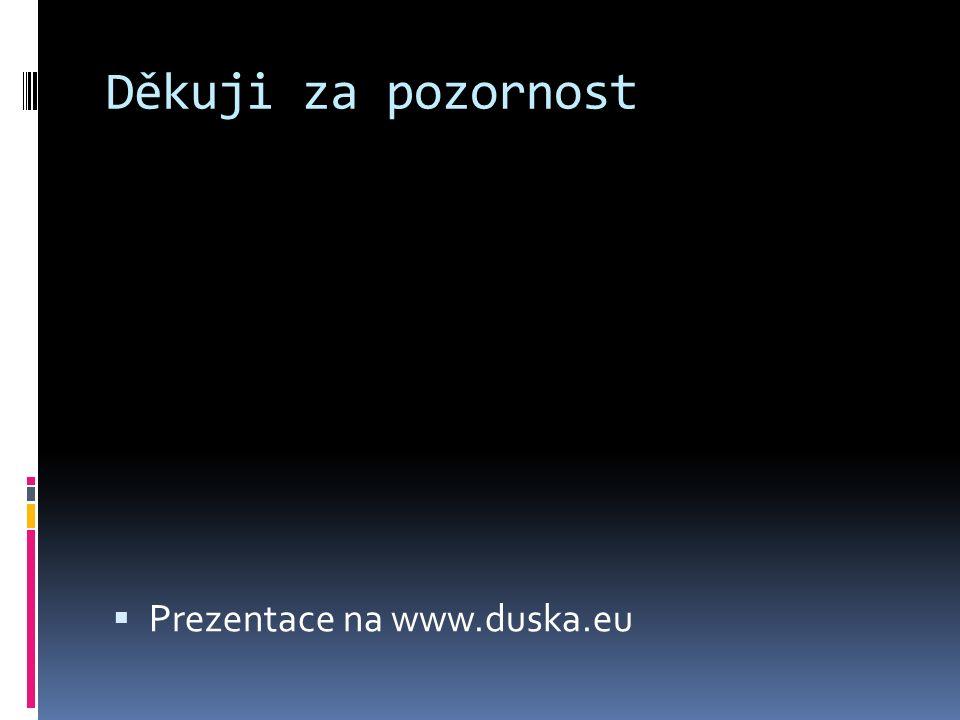Děkuji za pozornost  Prezentace na www.duska.eu