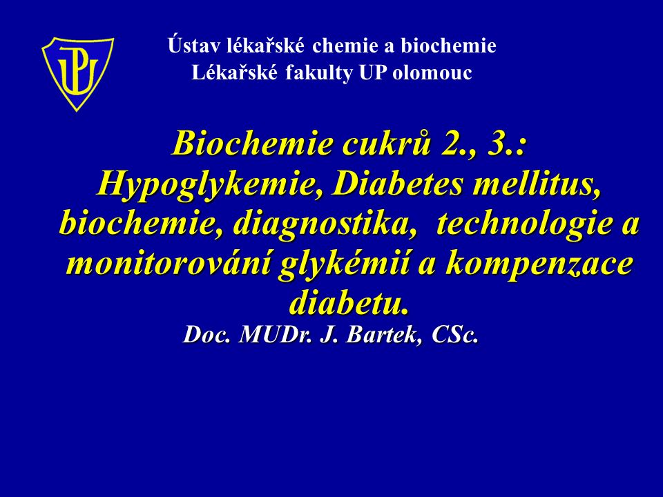 Biochemie cukrů 2., 3.: Hypoglykemie, Diabetes mellitus, biochemie, diagnostika, technologie a monitorování glykémií a kompenzace diabetu. Ústav lékař