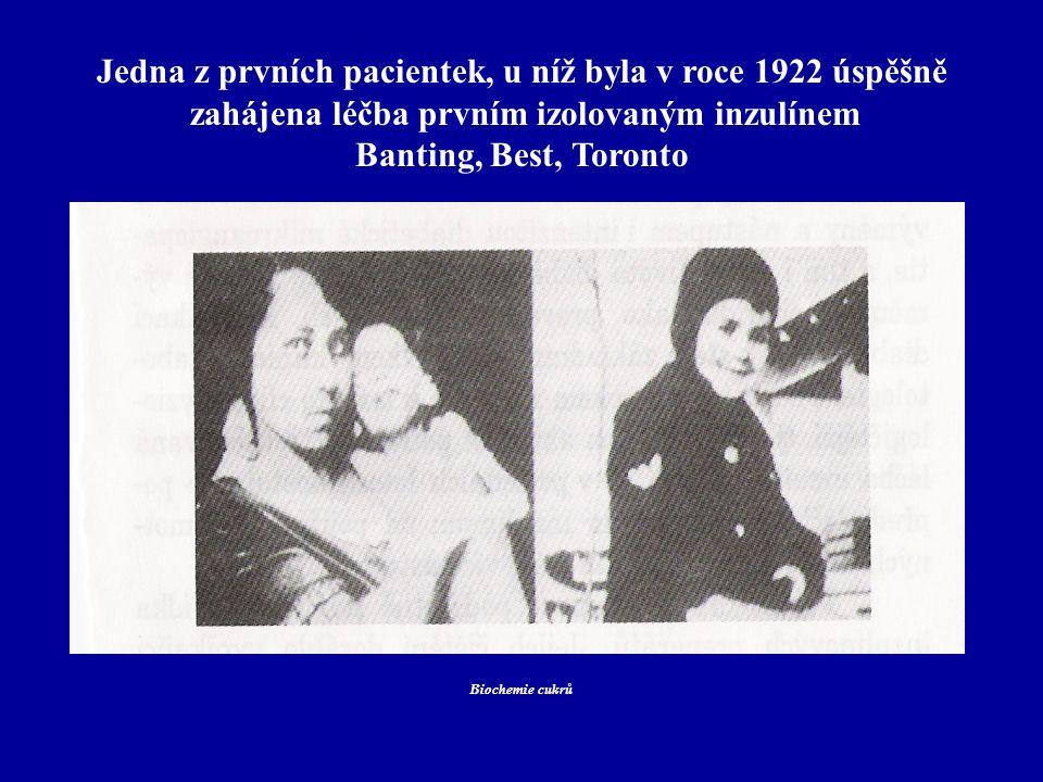 Patobiochemie sacharidů Biochemie cukrů Jedna z prvních pacientek, u níž byla v roce 1922 úspěšně zahájena léčba prvním izolovaným inzulínem Banting,