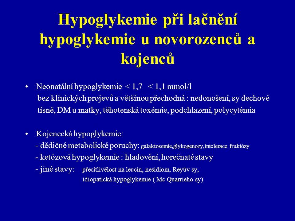 Hypoglykemie při lačnění hypoglykemie u novorozenců a kojenců Neonatální hypoglykemie < 1,7 < 1,1 mmol/l bez klinických projevů a většinou přechodná :