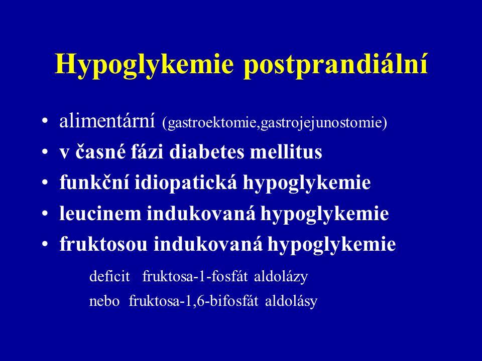 Hypoglykemie postprandiální alimentární (gastroektomie,gastrojejunostomie) v časné fázi diabetes mellitus funkční idiopatická hypoglykemie leucinem in