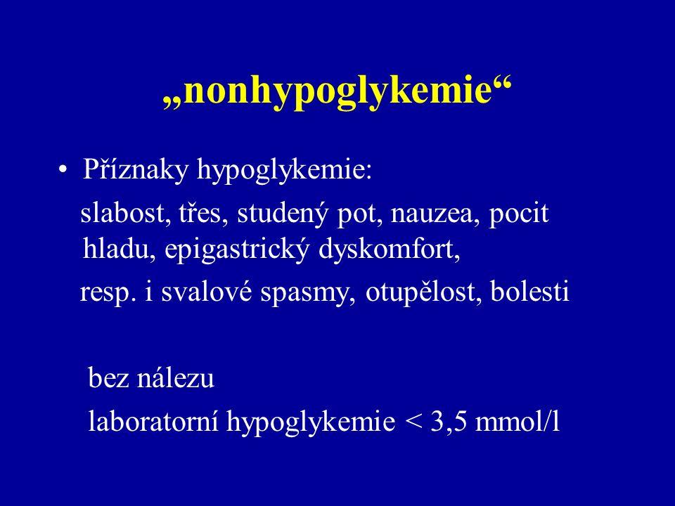 """""""nonhypoglykemie"""" Příznaky hypoglykemie: slabost, třes, studený pot, nauzea, pocit hladu, epigastrický dyskomfort, resp. i svalové spasmy, otupělost,"""