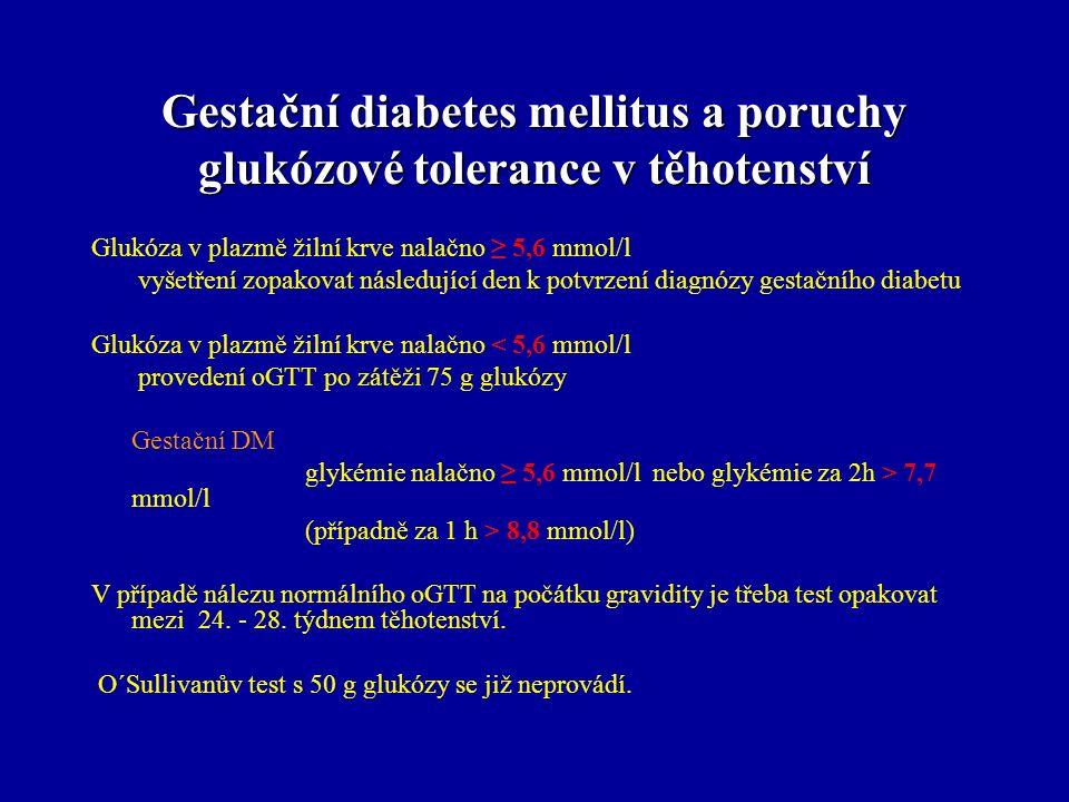 Gestační diabetes mellitus a poruchy glukózové tolerance v těhotenství Glukóza v plazmě žilní krve nalačno ≥ 5,6 mmol/l vyšetření zopakovat následujíc