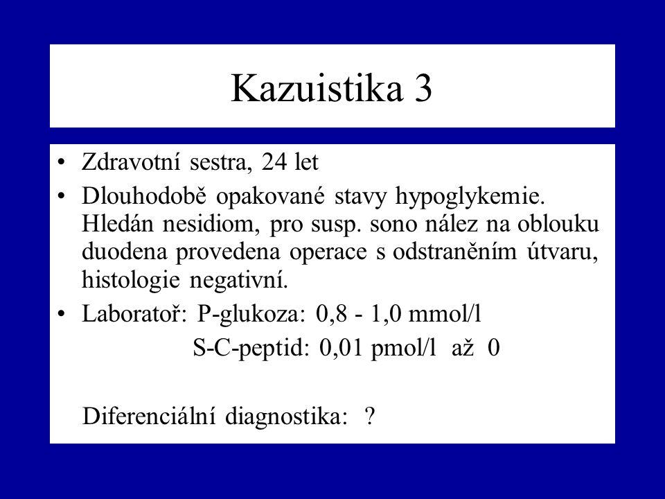 Kazuistika 3 Zdravotní sestra, 24 let Dlouhodobě opakované stavy hypoglykemie. Hledán nesidiom, pro susp. sono nález na oblouku duodena provedena oper