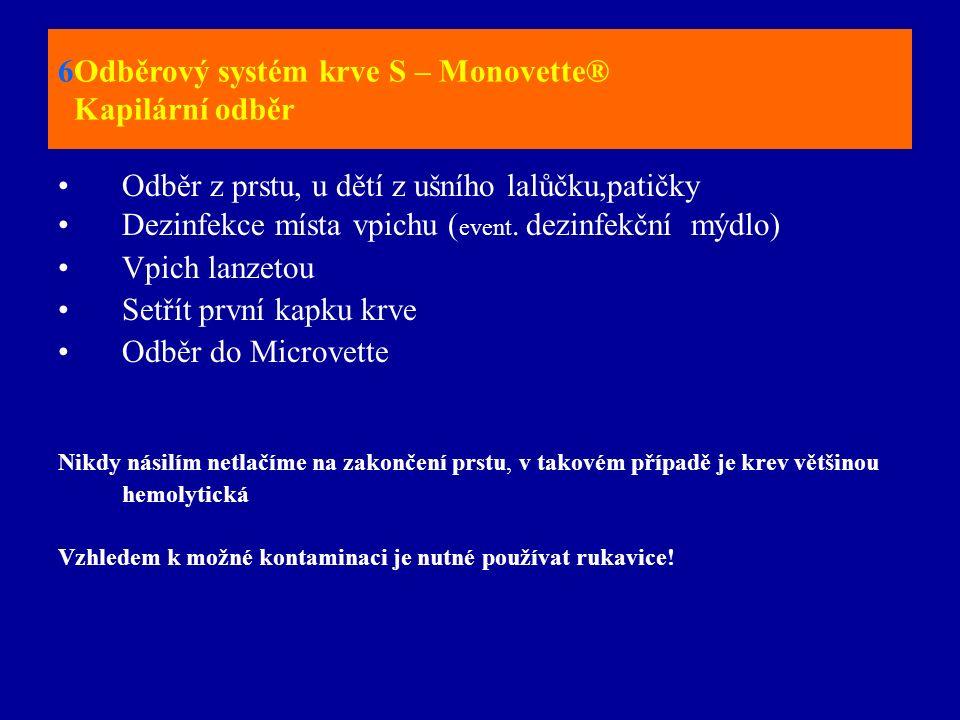 6Odběrový systém krve S – Monovette® Kapilární odběr Odběr z prstu, u dětí z ušního lalůčku,patičky Dezinfekce místa vpichu ( event. dezinfekční mýdlo
